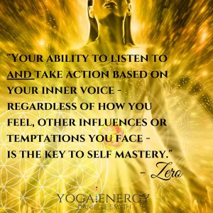 -Your ability to listen to and take action based on your inner voice - regardless of how you feel, other influences or temptations you face - is the key to self mastery.- - Zero